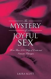 The MYSTERY of JOYFUL SEX: More Than 300 Ways of Erotic and Intimate Techniques
