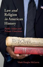 Law and Religion in American History: Public Values and Private Conscience