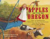 Apples to Oregon: Being the (Slightly) True Narrative of How a Brave Pioneer Father Brought Apples, Peaches, Pears, Plums, Grapes, and Cherries (and Children) Across the Plains (with audio recording)