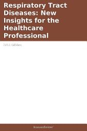 Respiratory Tract Diseases: New Insights for the Healthcare Professional: 2011 Edition