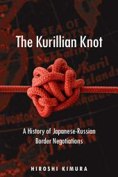 The Kurillian Knot: A History of Japanese-Russian Border Negotiations