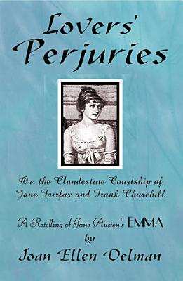 Lovers  Perjuries  Or  the Clandestine Courtship of Jane Fairfax   Frank Churchill