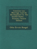 Common Law Marriage and Its Development in the United States      Primary Source Edition PDF