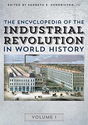 The Encyclopedia of the Industrial Revolution in World History PDF