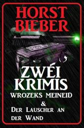 Zwei Krimis: Wrozeks Meineid & Lauscher an der Wand: Cassiopeiapress Thriller Sammelband