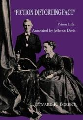 """Fiction Distorting Fact"": The Prison Life, Annotated by Jefferson Davis"