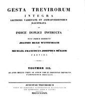 Gesta Trevirorum: Integra lectionis varietate et animadversionibus illustrata ac indice duplici instructa. Ab anno MDXXXI usque ad annum urbi et provinciae Trevirensi famosissimum MDCCXCIV, Volume 3