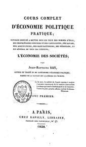 Cours complet d'économie politique pratique: ouvrage destiné à mettre sous les yeux des hommes d'Etat, des propriétaires fonciers et des capitalistes, des savants [...] et en général de tous les citoyens, l'économie des sociétés, Volume1