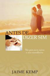 Antes de dizer sim!: Um guia para noivos e seus conselheiros
