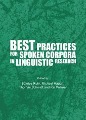 Best Practices for Spoken Corpora in Linguistic Research