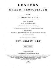 T. Lexicon Græco-Prosodiacum olim vulgatum: typis denuo mandavit, permultis in locis correxit, exemplis a se allatis, Τόμος 2