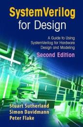 SystemVerilog for Design Second Edition: A Guide to Using SystemVerilog for Hardware Design and Modeling, Edition 2