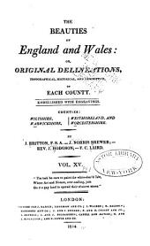 The Beauties of England and Wales, or, Delineations, topographical, historical, and descriptive, of each county: Volume 15, Part 1