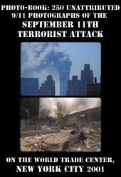 Photo-book: 250 unattributed 9/11 photographs of the September 11th terrorist attack