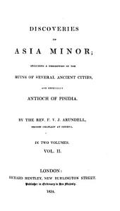 Discoveries in Asia Minor: Including a Description of the Ruins of Several Ancient Cities, and Especially Antioch of Pisidia, Volume 2