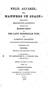 Felix Alvarez, Or, Manners in Spain: Containing Descriptive Accounts of Some of the Prominent Events of the Late Peninsular War, and Authentic Anecdotes Illustrative of the Spanish Character : Interspersed with Poetry, Original and from the Spanish : in Three Volumes, Volume 2