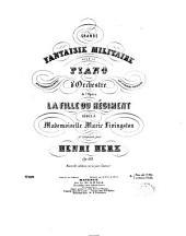 Grande fantaisie militaire: pour le piano avec accompagnement d'orchestre sur la marche populaire de l'opéra La fille du régiment : op. 163