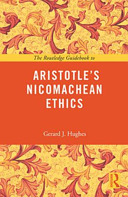 The Routledge Guidebook to Aristotle s Nicomachean Ethics