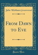 From Dawn to Eve  Classic Reprint  PDF