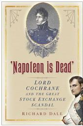 'Napoleon is Dead': Lord Cochrane and the Great Stock Exchange Scandal