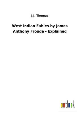 West Indian Fables by James Anthony Froude   Explained PDF