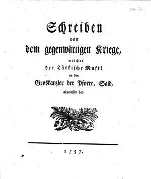 Schreiben von dem gegenw  rtigen Kriege  welches der T  rkische Mufti an den Groskanzler der Pforte  Said  abgelassen hat PDF