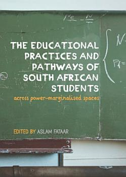 The Educational Practices and Pathways of South African Students across Power Marginalised Spaces PDF