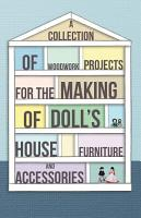 A Collection of Woodwork Projects For the Making of Doll s House Furniture and Accessories PDF