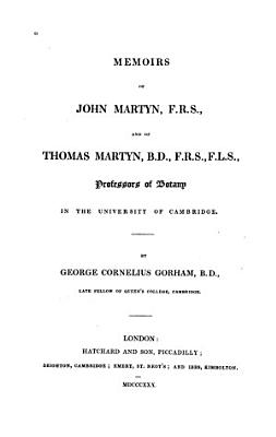 Memoirs of John Martyn     and of Thomas Martyn     Professors of Botany in the University of Cambridge PDF