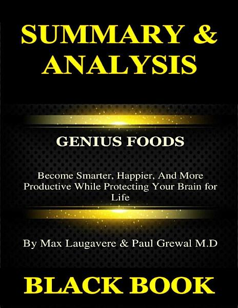 Download Summary   Analysis   Genius Foods By Max Lugavere   Paul Grewal   Become Smarter  Happier  and More Productive While Protecting Your Brain for Life Book