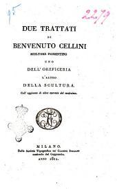 Opere di Benvenuto Cellini volume 1. [-3.]: Due trattati di Benvenuto Cellini scultore fiorentino uno dell'oreficeria l'altro della scultura. Coll'aggiunta di altre operette del medesimo, Volume 3