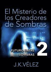 El Misterio de los Creadores de Sombras, parte 2 de 6: Futuro entre sombras