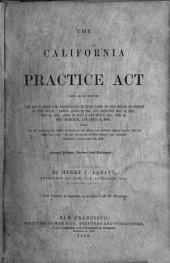 "The California Practice Act: Being an Act Entitled ""An Act to Regulate Proceedings in Civil Cases in the Courts of Justice in this State,"" Passed April 29, 1851, and Amended May 18, 1853; May 18, 1854; April 28, May 4, and May 7, 1855; Feb. 20, 1857; March 24, and April 15, 1858; Also ""An Act Concerning the Courts of Justice of this State, and Judicial Officiers,"" Passed May 19, 1853; and Also, ""An Act Concerning Forcible Entries and Unlawful Detainers,"" Passed April 22, 1850"