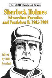 Sherlock Holmes Edwardian Parodies and Pastiches II: 1905-1909