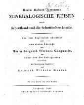 Herrn R. J.'s mineralogische Reisen durch Schottland und die schottischen Inseln. Aus dem Englischen übersetzt und von einem Auszuge aus Herrn Werner's Geognosie, die Lehre von den Gebirgsarten betreffend, als Einleitung begleitet von H. W. Meuder