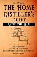 Raise the Bar   The Home Distiller s Guide PDF