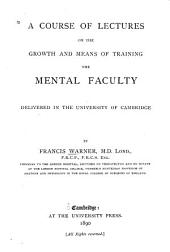 A Course of Lectures on the Growth and Means of Training the Mental Faculty: Delivered in the University of Cambridge