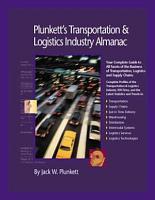 Plunkett s Transportation  Supply Chain   Logistics Industry Almanac 2007 PDF