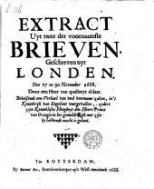 Extract uyt twee der voornaamste brieven, geschreven uyt Londen: den 27 en 30 november 1688 ... behelzende een verhael van veel voorname zaken ...