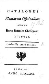 Catalogus Plantarum Officinalium quæ in Horto Botanico Chelseyano aluntur