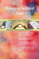 Managing Technical Debt A Complete Guide - 2020 Edition