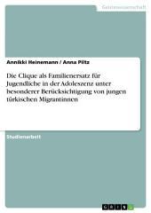 Die Clique als Familienersatz für Jugendliche in der Adoleszenz unter besonderer Berücksichtigung von jungen türkischen Migrantinnen