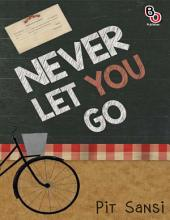 Never Let You Go: Novel BukuOryzaee berjudul Never Let You Go karya Pit Sansi