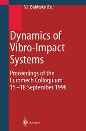 Dynamics of Vibro-Impact Systems: Proceedings of the Euromech Collaquium 15–18 September 1998