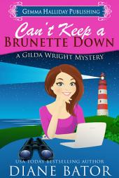 Can't Keep a Brunette Down: a Gilda Wright Mystery