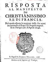 Risposta al manifesto del Christianissimo Re di Francia: nel quale espone le raggioni delle sue armi incaminate al regno di Napoli, impresso in Parigi à 26 d'aprile 1648
