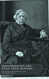 Charles Pritchard, D.D.; F.R.S.; F.R.A.S.; F.R.G.S., Late Savilian Professor of Astronomy in the University of Oxford: Memoirs of His Life