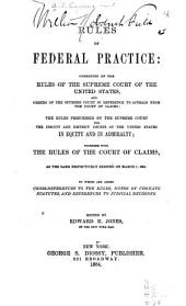Rules of Federal Practice: Consisting of the Rules of the Supreme Court of the United States and Orders of the Supreme Court in Reference to Appeals from the Court of Claims; the Rules Prescribed by the Supreme Court for the Circuitand District Courts of the United States in Equity and in Admiralty; Togeather with the Rules of the Court of Claims, as the Same Respectively Existed OnMarch 1, 1984, to which are Added Cross-references to the Rules, Notes Ofcognate Statutes, and References to Judicial Decisions