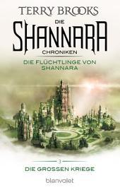 Die Shannara-Chroniken: Die Großen Kriege 3 - Die Flüchtlinge von Shannara: Roman