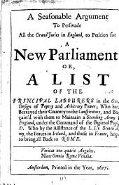 A seasonable argument to persuade all the grand juries in England, to petition for a new parliament. Or, A list of the principal labourers in the great design of popery [by A. Marvell.].